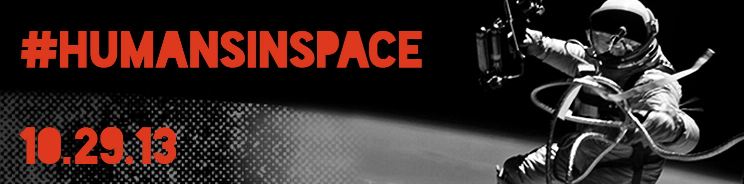 #HumansInSpace October 29, 2013